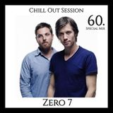 Chill Out Session 60 (Zero 7 Special Mix)