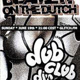 Blame it on the dutch #8 feat Dubclub DJ's airdate: june 19th on glitch.fm