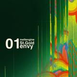 meltengine 01- St. Gold - Envy