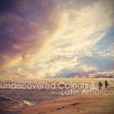 Undiscovered Colours 5: Latin America - Chillout