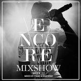 Encore Mixshow Week 22