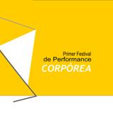 Primer Festival de Performance CORPÓREA