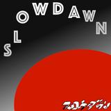 SLOW DAWN/スロウダウン