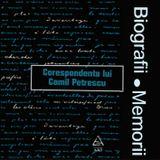 Biografii, Memorii: Corespondenta Lui Camil Petrescu