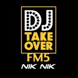 THE DJ TAKEOVER FM5 with NIK NIK in the mix.