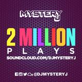 @DJMYSTERYJ - #2MillionPlaysMix