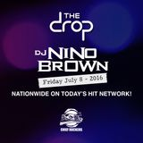 DJ NINO BROWN - Live From The Drop - Friday July 8 - 2016