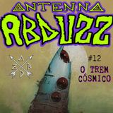 Antenna Abduzz Ep. 12 - Trem Cósmico