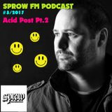 """SPROW FM Podcast #3 """"Acid Post"""" May 1st 2017 Part2/2"""
