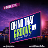 DJ I Rock Jesus Presents On No That Groove On The Rhythm & Praise Side
