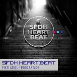 Pixelatique Podcast #29 - SFDH Heart:Beat