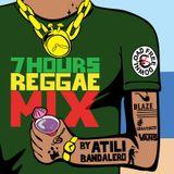7 Hours Reggae Mix By Atili Bandalero