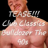 TEASE !! CLUB CLASSICS - BULLDOZE THE 90S !! Mixed By MILES & THE HOUSE COLLECTION SUBDANCE.CO.UK