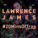 Lawrence James - #20MinsOf TRAP