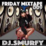 DJ.SMURFY PRESENTS....THE FRIDAY MIXTAPE 009