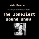 The Loneliest Sound Show n°2, by Karo