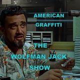 WOLFMAN JACK SHOW - AMERICAN GRAFFITI