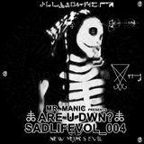 Mr. Manic presents Are U Dwn? SadLifeVol_004 New Year's Evil