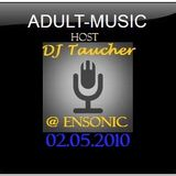 ADULT MUSIC - mixed by DJ Taucher exclusive on enSonic.FM (02.05.2010)