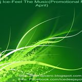 Dj Ice-Feel The Music(Promotional Mix Aprilie)