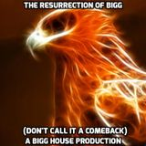 The Resurrection Of Bigg