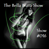 The Bella Brava Show #016