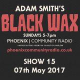 Adam Smith's Black Wax Show 15 - 07th May 2017