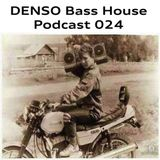 Denso - Bass House Podcast 024
