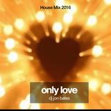 only love - house mix set - dj jon bates 2016