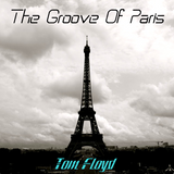 Tom Floyd - The Groove Of Paris