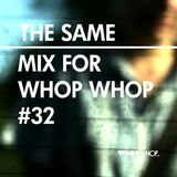 The Same - Mix For Whopwhop #32