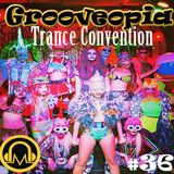 Grooveopia #36 - Trance Convention