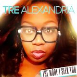 The More I Seek You with new artist, Tre Alexandria
