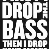 First I drop the Bass, Then I drop your Mom's Panties!