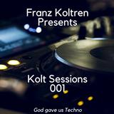 Franz Koltren presents ''Kolt Sessions 001''  (Techno)