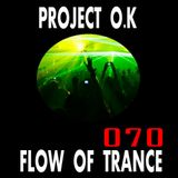 Project O.K Presents. Flow Of Trance Episode 70 [12.08.2017]