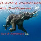 Plaste vs. Dubdecker feat. BeatElephant @K21