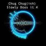 Chug Chug(ish) Slowly Does It 4