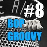 bop groovy radio show #08