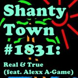 Shanty Town #1831: Real and True (feat. Alexx A-Game)
