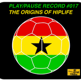 PLAY/PAUSE RECORD #017 - THE ORIGINS OF HIPLIFE - 100% GHANA