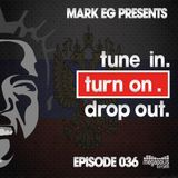 Episode 036. Mark EG Presents: Tune In. Turn On. Drop Out.