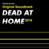 DEAD AT HOME 2016-ORIGINAL SOUNDTRACK by Chema Alonso