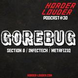 GoreBug – HARDER & LOUDER PODCAST #30