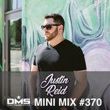 DMS MINI MIX WEEK #370 DJ JUSTIN REID