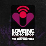 Love Inc Radio EP09 presented by The Shapeshifters