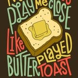 'Butter Played Toast'