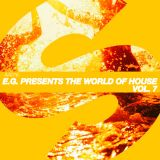 E.G. Presents : The World Of House Vol 7