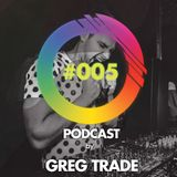 GREG TRADE - I play - You dance PODCAST #005