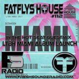 FatFlys House Podcast #112  In The Hot Seat With LTBH MIAMI 2017